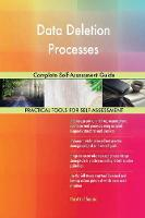 Data Deletion Processes Complete Self-Assessment Guide (Paperback)