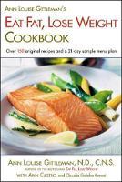 Ann Louise Gittleman's Eat Fat, Lose Weight Cookbook (Paperback)