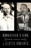 Bonhoeffer and King: Speaking Truth to Power (Paperback)