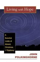 Living with Hope: A Scientist Looks at Advent, Christmas, & Epiphany (Paperback)