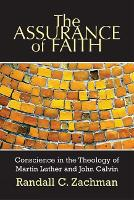 The Assurance of Faith: Conscience in the Theology of Martin Luther and John Calvin (Paperback)