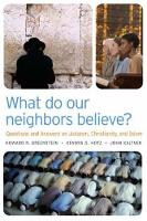 What Do Our Neighbors Believe?: Questions and Answers on Judaism, Christianity, and Islam (Paperback)