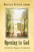 Opening to God: Childlike Prayers for Adults (Paperback)