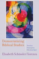 Democratizing Biblical Studies: Toward an Emancipatory Educational Space (Hardback)