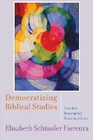 Democratizing Biblical Studies: Toward an Emancipatory Educational Space (Paperback)
