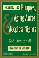 Prayers for Puppies, Aging Autos, and Sleepless Nights: God Listens to It All (Paperback)