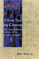 From Sacrament to Contract: Marriage, Religion, and Law in the Western Tradition - Family, Religion, and Culture (Paperback)