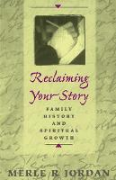 Reclaiming Your Story: Family History and Spiritual Growth (Paperback)