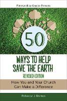 50 Ways to Help Save the Earth, Revised Edition: How You and Your Church Can Make a Difference (Paperback)