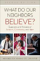What Do Our Neighbors Believe? Second Edition: Questions and Answers on Judaism, Christianity, and Islam (Paperback)