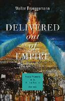 Delivered out of Empire: Pivotal Moments in the Book of Exodus, Part One - Pivotal Moments in the Old Testament (Paperback)