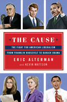 The Cause: The Fight for American Liberalism from Franklin Roosevelt to Barack Obama (Hardback)