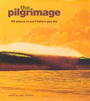 The Pilgrimage: 50 Places to Surf Before You Die (Hardback)