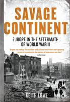 Savage Continent: Europe in the Aftermath of World War II (Hardback)