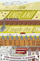 How England Made the English: From Why We Drive on the Left to Why We Don't Talk to Our Neighbours (Hardback)