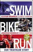 Swim, Bike, Run: Our Triathlon Story (Hardback)