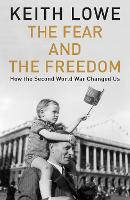 The Fear and the Freedom: Why the Second World War Still Matters (Hardback)