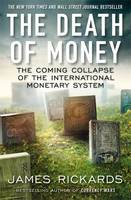 The Death of Money: The Coming Collapse of the International Monetary System (Paperback)