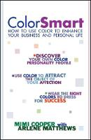 Color Smart: How to Use Color to Enhance Your Business and Personal Life (Paperback)
