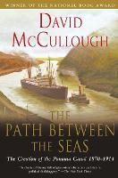 Path Between the Seas: The Creation of the Panama Canal 1870 to 1914 (Paperback)
