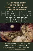 Healing States: A Journey Into the World of Spiritual Healing and Shamanism (Paperback)
