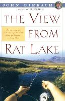 View From Rat Lake - John Gierach's Fly-fishing Library (Paperback)