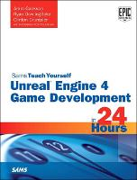 Unreal Engine 4 Game Development in 24 Hours, Sams Teach Yourself - Sams Teach Yourself (Paperback)