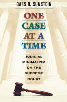 One Case at a Time: Judicial Minimalism on the Supreme Court (Paperback)