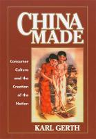 China Made: Consumer Culture and the Creation of the Nation - Harvard East Asian Monographs                          (HUP) (Hardback)
