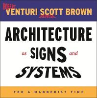 Architecture as Signs and Systems: For a Mannerist Time - The William E. Massey Sr. Lectures in American Studies (Hardback)
