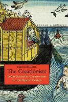 The Creationists: From Scientific Creationism to Intelligent Design, Expanded Edition (Paperback)