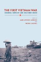 The First Vietnam War: Colonial Conflict and Cold War Crisis (Paperback)