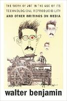 The Work of Art in the Age of Its Technological Reproducibility, and Other Writings on Media (Paperback)
