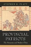 Provincial Patriots: The Hunanese and Modern China (Hardback)