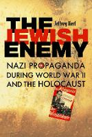 The Jewish Enemy: Nazi Propaganda during World War II and the Holocaust (Paperback)