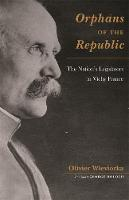 Orphans of the Republic: The Nation's Legislators in Vichy France - Harvard Historical Studies (Hardback)