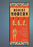 Daoist Modern: Innovation, Lay Practice, and the Community of Inner Alchemy in Republican Shanghai - Harvard East Asian Monographs No. 313 (Hardback)