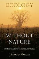 Ecology without Nature: Rethinking Environmental Aesthetics (Paperback)