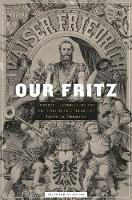 Our Fritz: Emperor Frederick III and the Political Culture of Imperial Germany (Hardback)