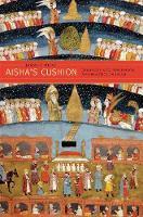 Aisha's Cushion: Religious Art, Perception, and Practice in Islam (Hardback)