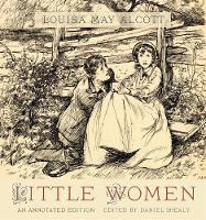 Little Women: An Annotated Edition (Hardback)