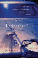 Darker than Blue: On the Moral Economies of Black Atlantic Culture - The W. E. B. Du Bois Lectures (Paperback)