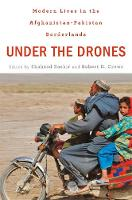 Under the Drones: Modern Lives in the Afghanistan-Pakistan Borderlands (Hardback)