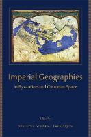 Imperial Geographies in Byzantine and Ottoman Space - Hellenic Studies Series 56 (Paperback)