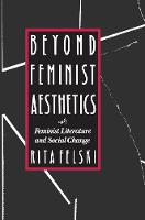 Beyond Feminist Aesthetics: Feminist Literature and Social Change (Paperback)