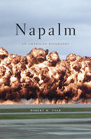 Napalm: An American Biography (Hardback)