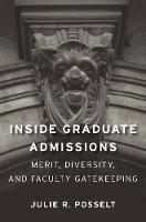 Inside Graduate Admissions: Merit, Diversity, and Faculty Gatekeeping (Hardback)