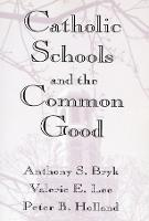 Catholic Schools and the Common Good (Paperback)