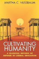 Cultivating Humanity: A Classical Defense of Reform in Liberal Education (Paperback)