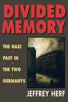 Divided Memory: Nazi Past in the Two Germanys (Paperback)